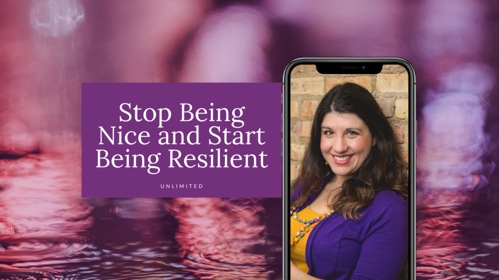 Stop Being Nice and Start Being Resilient